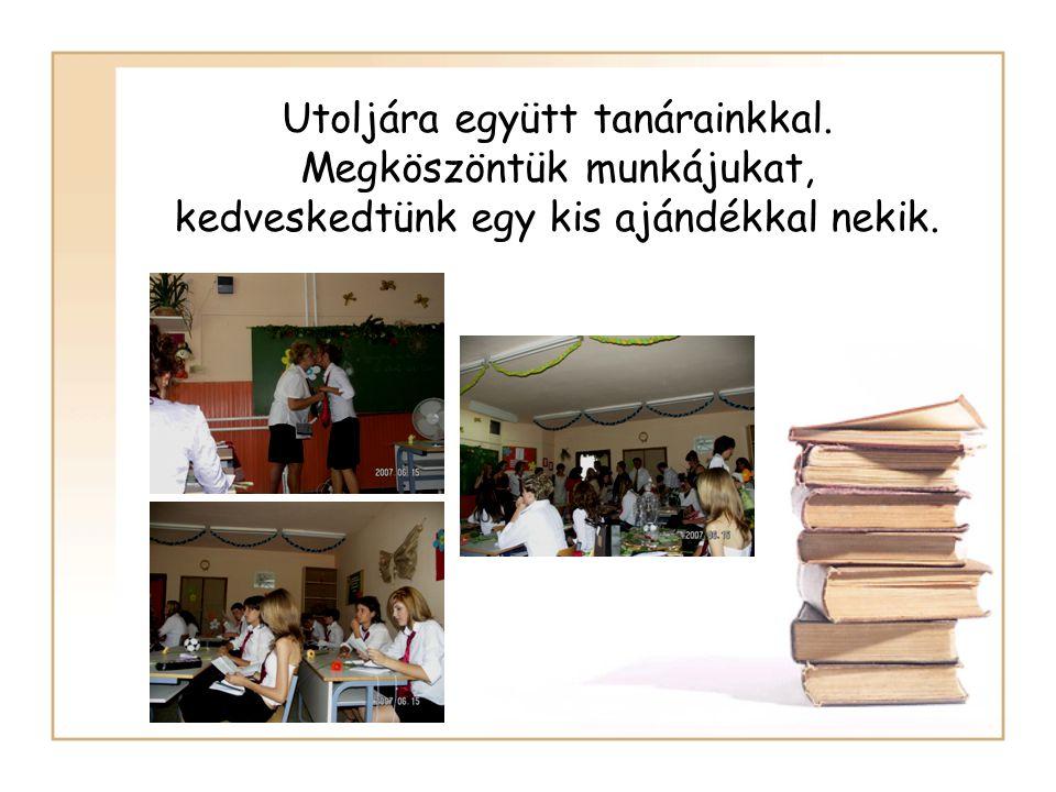 Utoljára együtt tanárainkkal. Megköszöntük munkájukat, kedveskedtünk egy kis ajándékkal nekik.