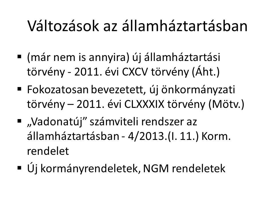 Változások az államháztartásban  (már nem is annyira) új államháztartási törvény - 2011. évi CXCV törvény (Áht.)  Fokozatosan bevezetett, új önkormá