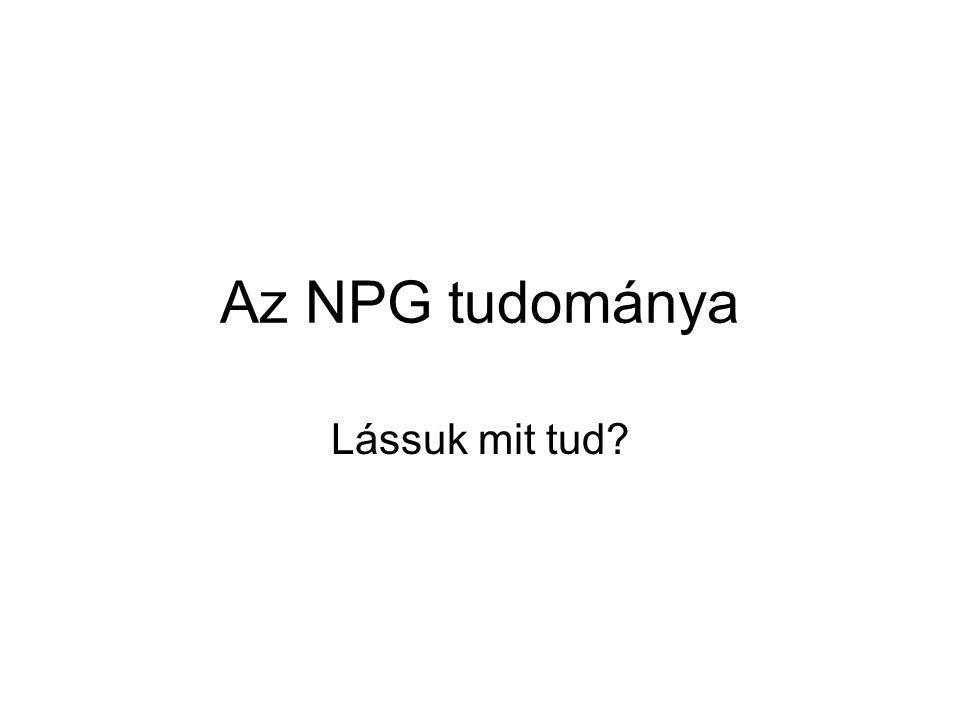 Az NPG tudománya Lássuk mit tud?