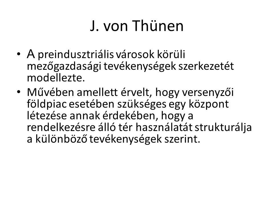 J.von Thünen A preindusztriális városok körüli mezőgazdasági tevékenységek szerkezetét modellezte.