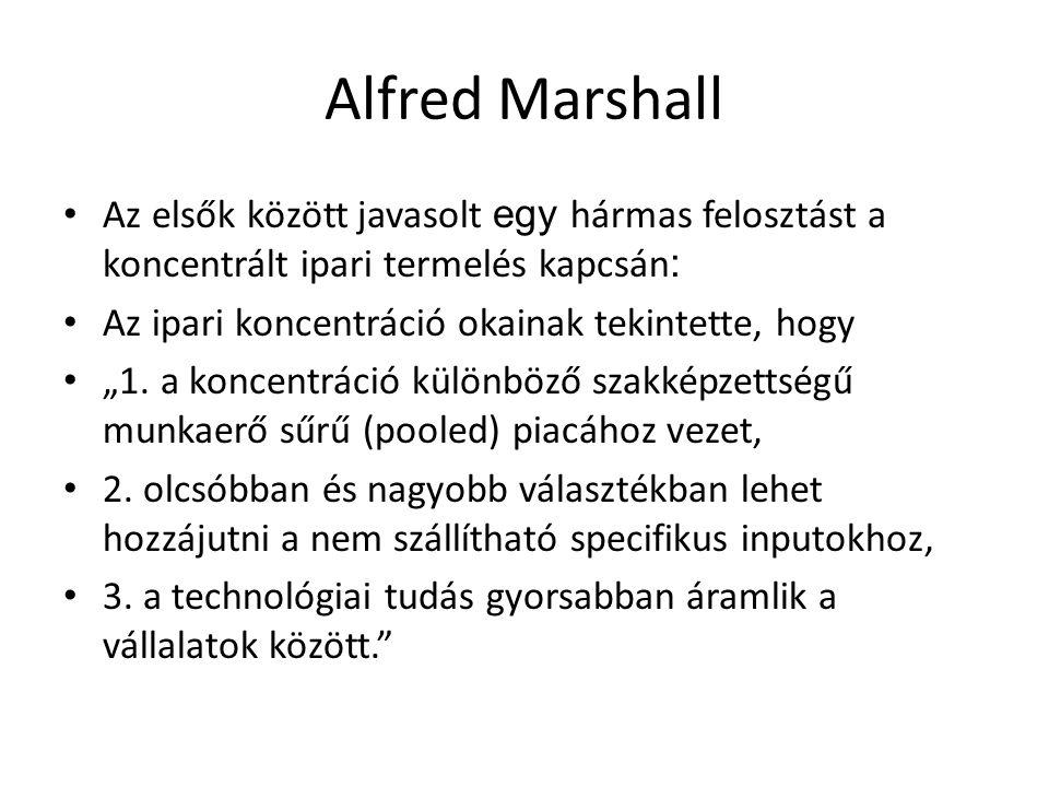 """Alfred Marshall Az elsők között javasolt egy hármas felosztást a koncentrált ipari termelés kapcsán : Az ipari koncentráció okainak tekintette, hogy """"1."""