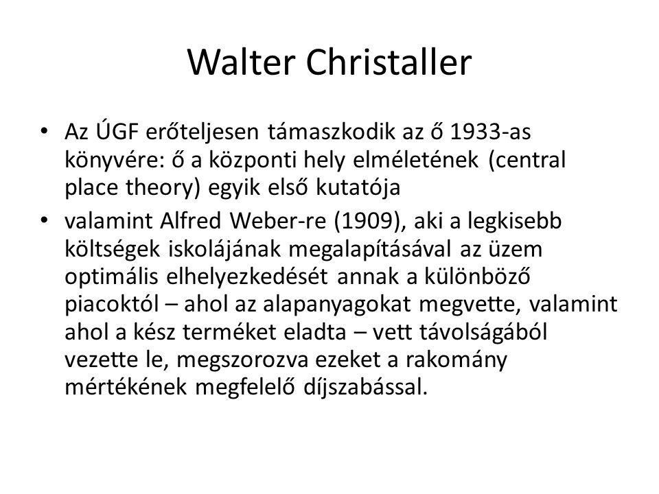 Walter Christaller Az ÚGF erőteljesen támaszkodik az ő 1933-as könyvére: ő a központi hely elméletének (central place theory) egyik első kutatója valamint Alfred Weber-re (1909), aki a legkisebb költségek iskolájának megalapításával az üzem optimális elhelyezkedését annak a különböző piacoktól – ahol az alapanyagokat megvette, valamint ahol a kész terméket eladta – vett távolságából vezette le, megszorozva ezeket a rakomány mértékének megfelelő díjszabással.