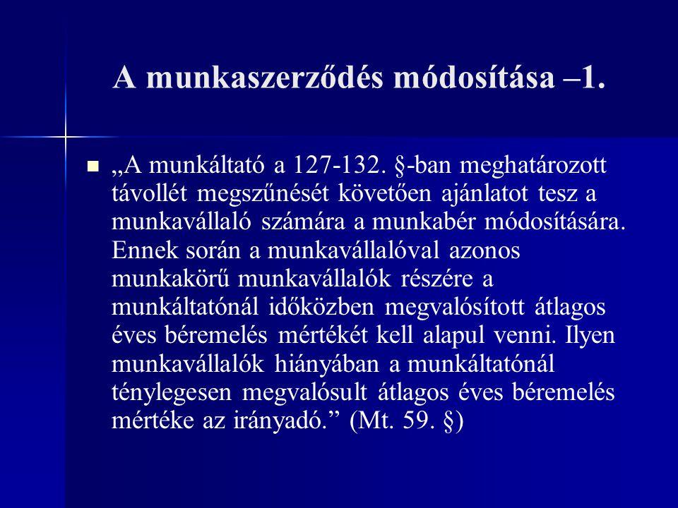 """A munkaszerződés módosítása –1. """"A munkáltató a 127-132. §-ban meghatározott távollét megszűnését követően ajánlatot tesz a munkavállaló számára a mun"""