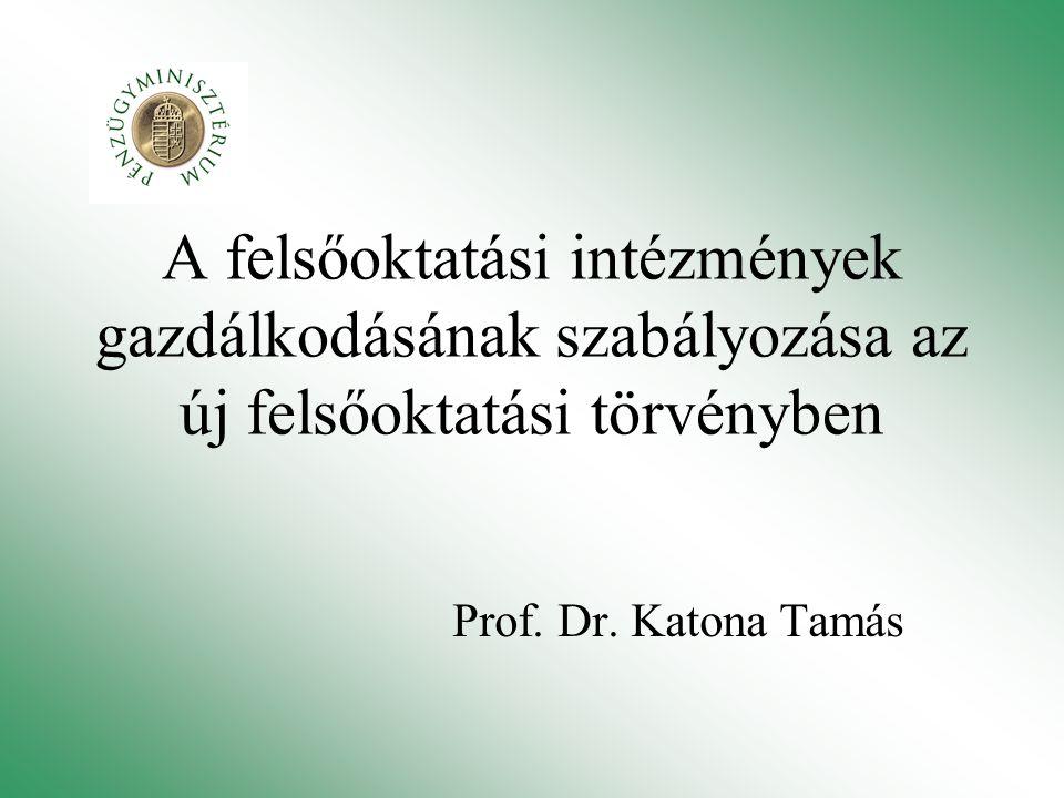 A felsőoktatási intézmények gazdálkodásának szabályozása az új felsőoktatási törvényben Prof. Dr. Katona Tamás