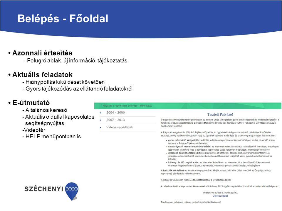 Belépés - Főoldal Azonnali értesítés - Felugró ablak, új információ, tájékoztatás Aktuális feladatok - Hiánypótlás kiküldését követően - Gyors tájékozódás az ellátandó feladatokról E-útmutató - Általános kereső - Aktuális oldallal kapcsolatos segítségnyújtás -Videótár - HELP menüpontban is