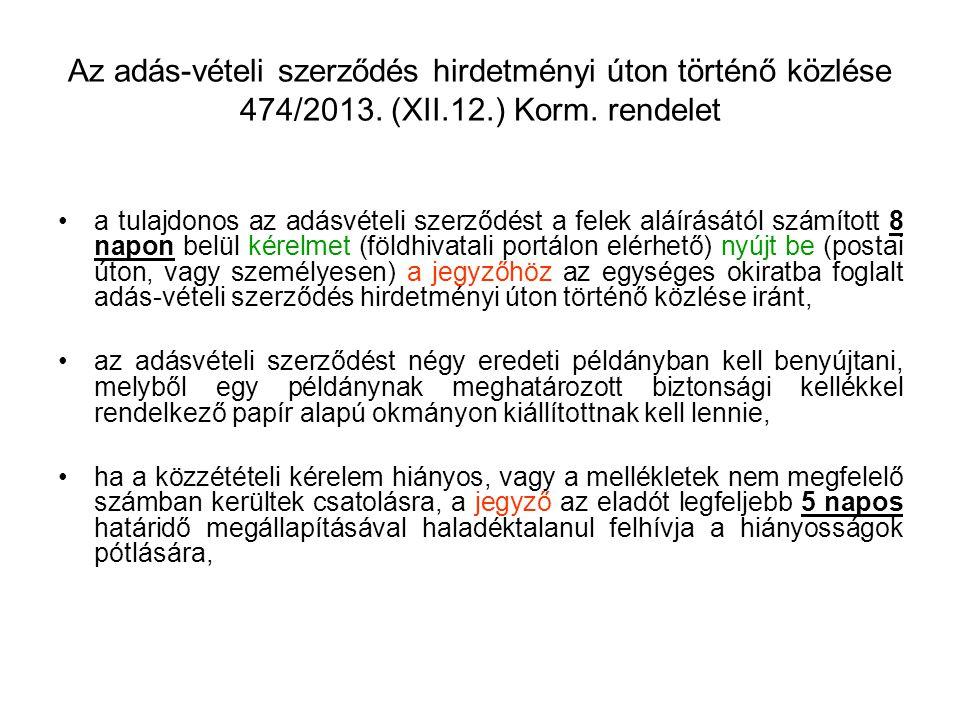 Az adás-vételi szerződés hirdetményi úton történő közlése 474/2013. (XII.12.) Korm. rendelet a tulajdonos az adásvételi szerződést a felek aláírásától