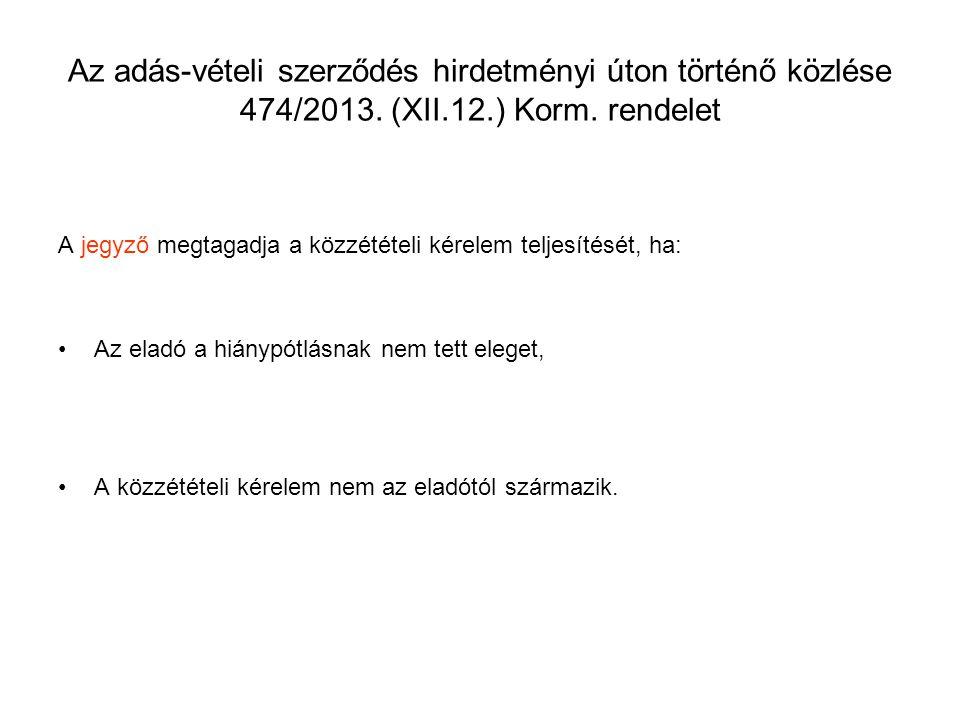 Az adás-vételi szerződés hirdetményi úton történő közlése 474/2013. (XII.12.) Korm. rendelet A jegyző megtagadja a közzétételi kérelem teljesítését, h