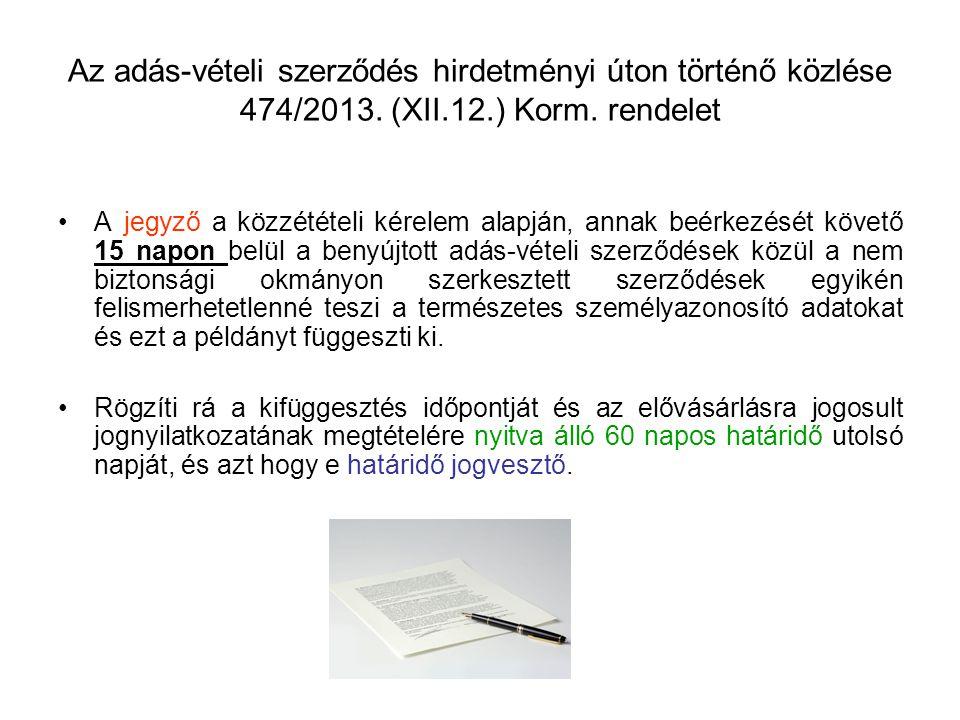 Az adás-vételi szerződés hirdetményi úton történő közlése 474/2013. (XII.12.) Korm. rendelet A jegyző a közzétételi kérelem alapján, annak beérkezését