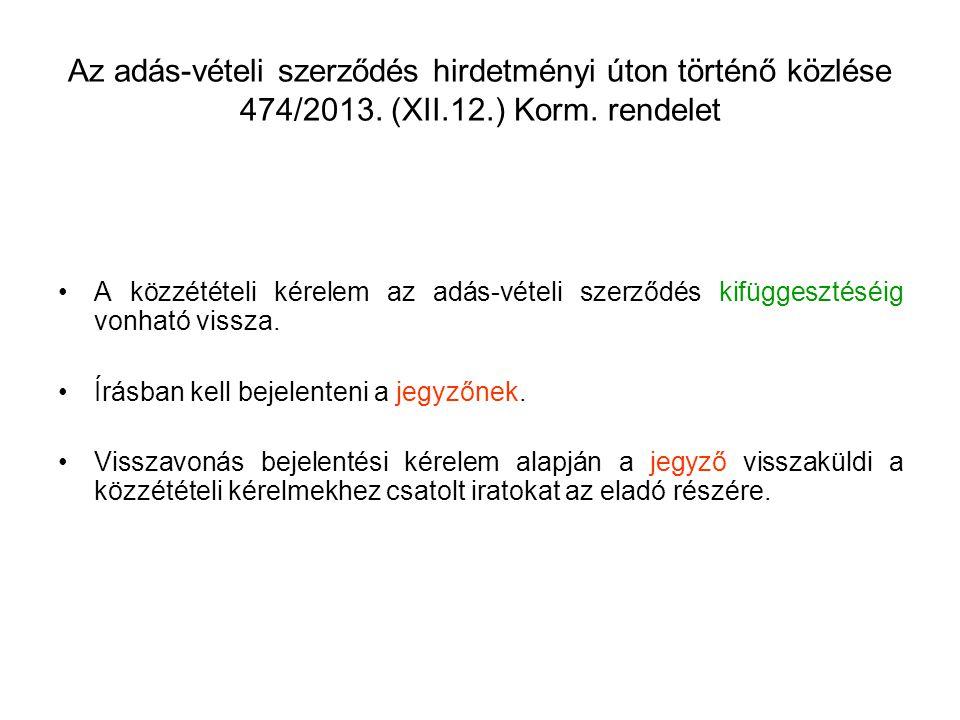 Az adás-vételi szerződés hirdetményi úton történő közlése 474/2013. (XII.12.) Korm. rendelet A közzétételi kérelem az adás-vételi szerződés kifüggeszt