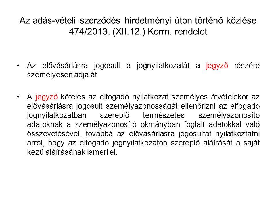Az adás-vételi szerződés hirdetményi úton történő közlése 474/2013. (XII.12.) Korm. rendelet Az elővásárlásra jogosult a jognyilatkozatát a jegyző rés