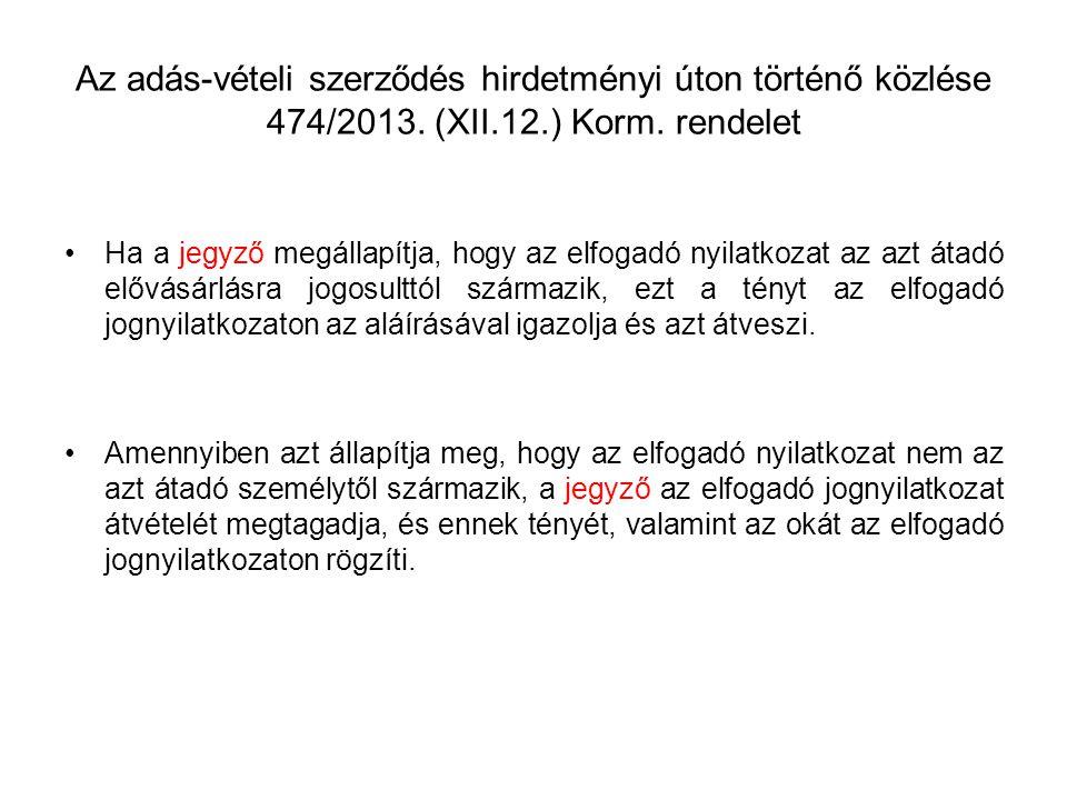 Az adás-vételi szerződés hirdetményi úton történő közlése 474/2013. (XII.12.) Korm. rendelet Ha a jegyző megállapítja, hogy az elfogadó nyilatkozat az