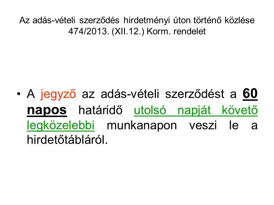 Az adás-vételi szerződés hirdetményi úton történő közlése 474/2013. (XII.12.) Korm. rendelet A jegyző az adás-vételi szerződést a 60 napos határidő ut