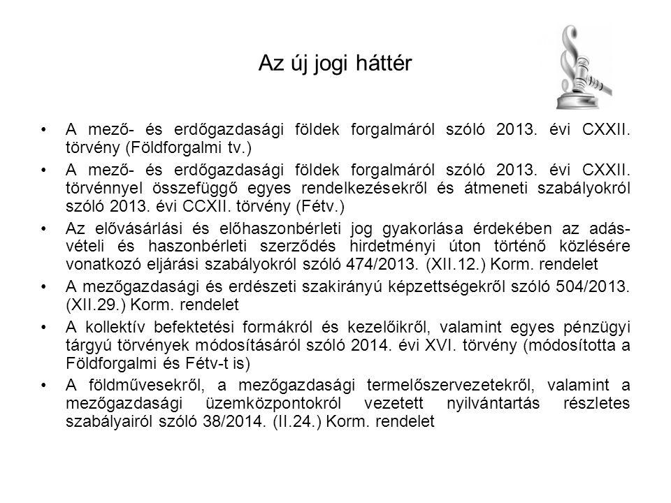 Az új jogi háttér A mező- és erdőgazdasági földek forgalmáról szóló 2013. évi CXXII. törvény (Földforgalmi tv.) A mező- és erdőgazdasági földek forgal