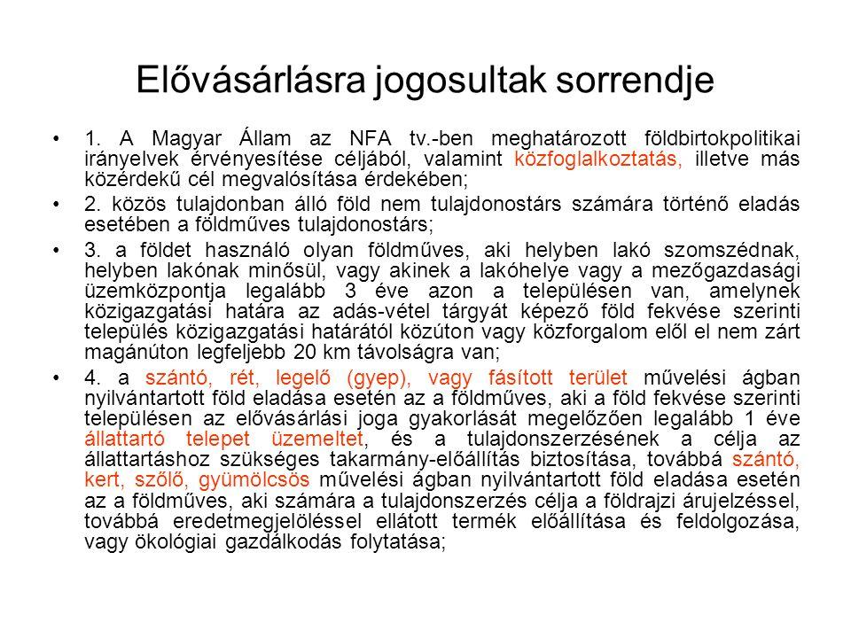 Elővásárlásra jogosultak sorrendje 1. A Magyar Állam az NFA tv.-ben meghatározott földbirtokpolitikai irányelvek érvényesítése céljából, valamint közf