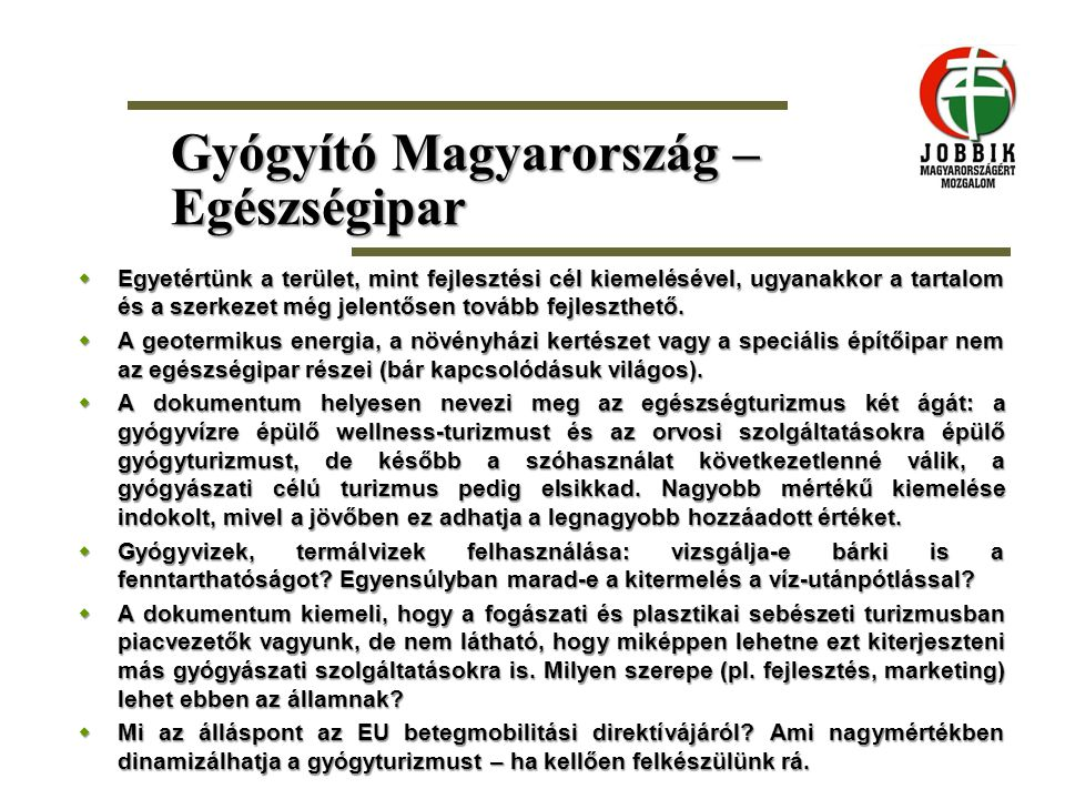 Gyógyító Magyarország – Egészségipar  Egyetértünk a terület, mint fejlesztési cél kiemelésével, ugyanakkor a tartalom és a szerkezet még jelentősen t