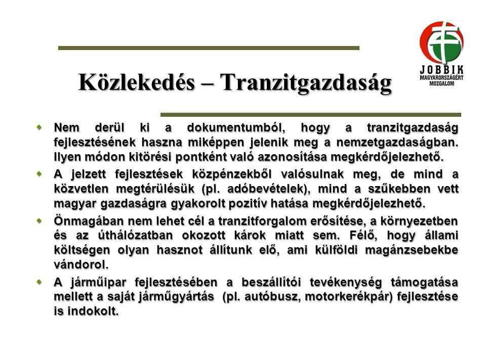 Közlekedés – Tranzitgazdaság  Nem derül ki a dokumentumból, hogy a tranzitgazdaság fejlesztésének haszna miképpen jelenik meg a nemzetgazdaságban. Il