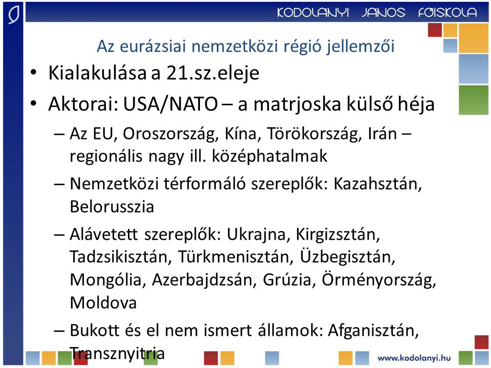 Az eurázsiai nemzetközi régió jellemzői Kialakulása a 21.sz.eleje Aktorai: USA/NATO – a matrjoska külső héja – Az EU, Oroszország, Kína, Törökország, Irán – regionális nagy ill.