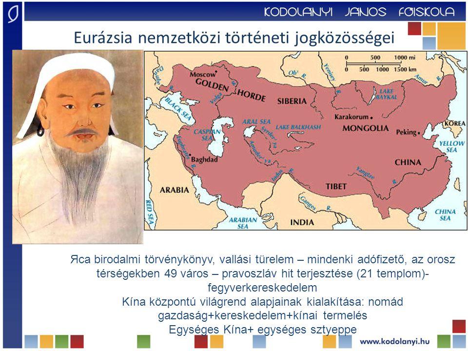 Яса birodalmi törvénykönyv, vallási türelem – mindenki adófizető, az orosz térségekben 49 város – pravoszláv hit terjesztése (21 templom)- fegyverkereskedelem Kína központú világrend alapjainak kialakítása: nomád gazdaság+kereskedelem+kínai termelés Egységes Kína+ egységes sztyeppe Eurázsia nemzetközi történeti jogközösségei