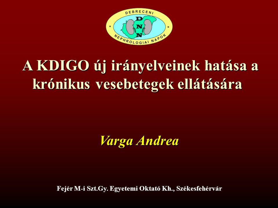 A KDIGO új irányelveinek hatása a A KDIGO új irányelveinek hatása a krónikus vesebetegek ellátására Fejér M-i Szt.Gy. Egyetemi Oktató Kh., Székesfehér