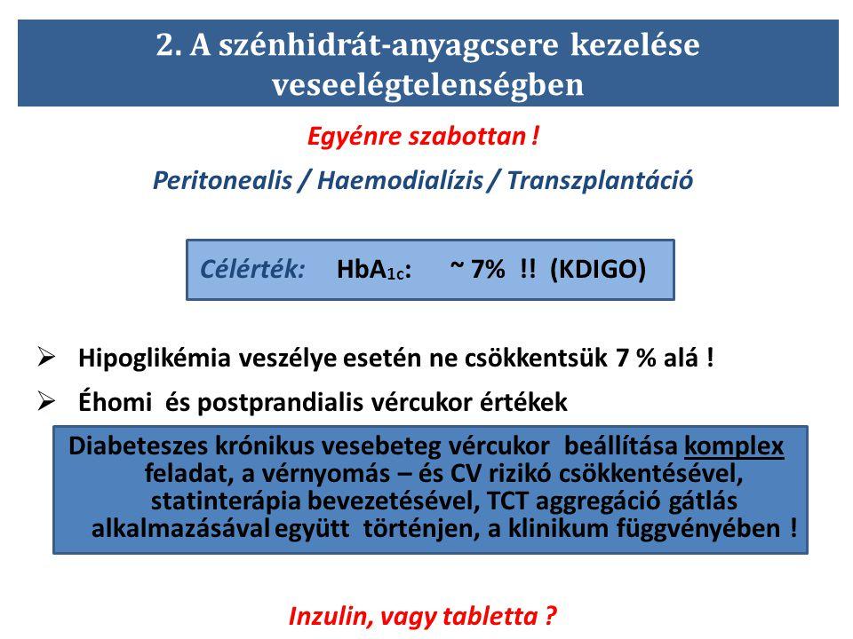Egyénre szabottan ! Peritonealis / Haemodialízis / Transzplantáció Célérték: HbA 1c : ~ 7% !! (KDIGO)  Hipoglikémia veszélye esetén ne csökkentsük 7