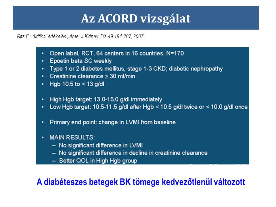 Az ACORD vizsgálat A diabéteszes betegek BK tömege kedvezőtlenül változott Ritz E.: (kritikai értékelés ) Amer J Kidney Dis 49:194-207, 2007.