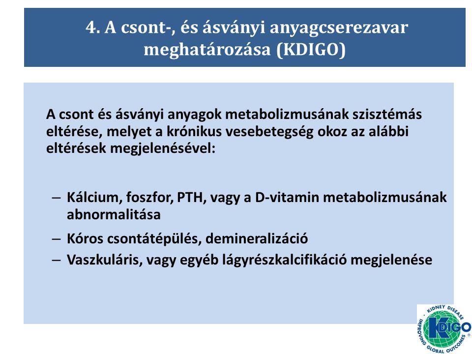 4. A csont-, és ásványi anyagcserezavar meghatározása (KDIGO) A csont és ásványi anyagok metabolizmusának szisztémás eltérése, melyet a krónikus veseb