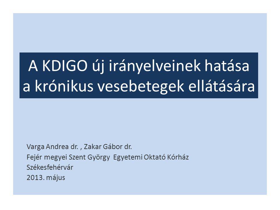 A krónikus vesebetegség szakaszai, kockázata - KVB : strukturális vagy funkcionális eltérések észlelése a vesében - az elváltozások több, mint 3 hónapja fennállnak - változott a klasszifikáció - 2001 : eGFR érték (MDRD alapján) - 2012 : eGFR (CKD-EPI) + albuminuria