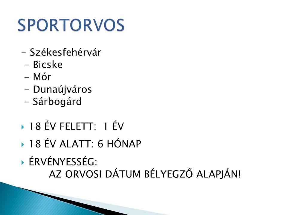 - Székesfehérvár - Bicske - Mór - Dunaújváros - Sárbogárd  18 ÉV FELETT: 1 ÉV  18 ÉV ALATT: 6 HÓNAP  ÉRVÉNYESSÉG: AZ ORVOSI DÁTUM BÉLYEGZŐ ALAPJÁN!