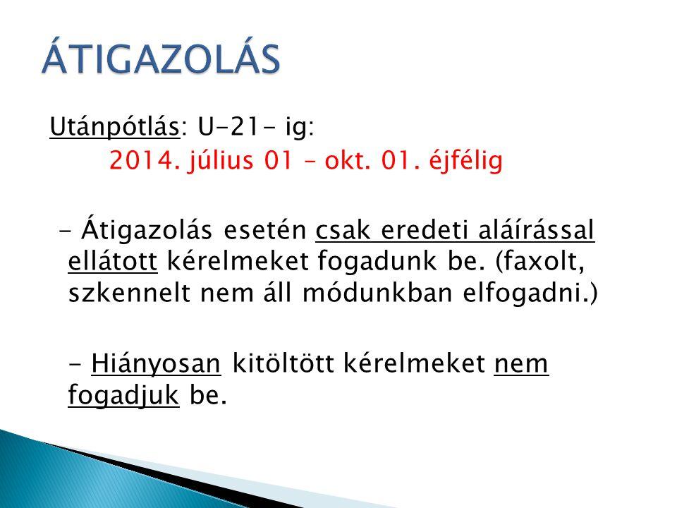 Utánpótlás: U-21- ig: 2014. július 01 – okt. 01. éjfélig - Átigazolás esetén csak eredeti aláírással ellátott kérelmeket fogadunk be. (faxolt, szkenne