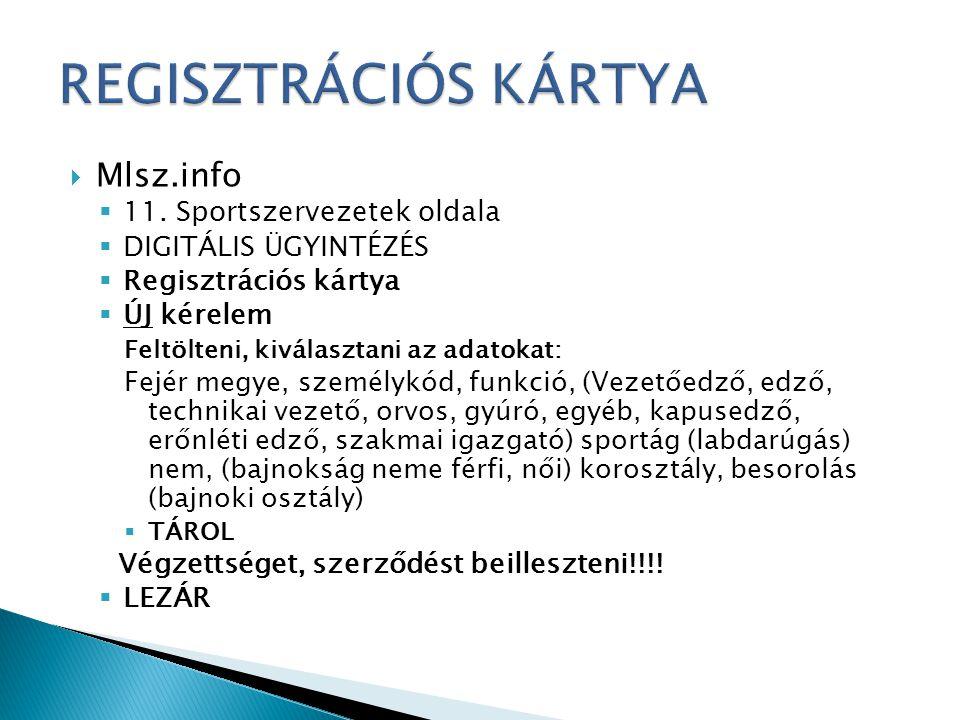  Mlsz.info  11. Sportszervezetek oldala  DIGITÁLIS ÜGYINTÉZÉS  Regisztrációs kártya  ÚJ kérelem Feltölteni, kiválasztani az adatokat: Fejér megye