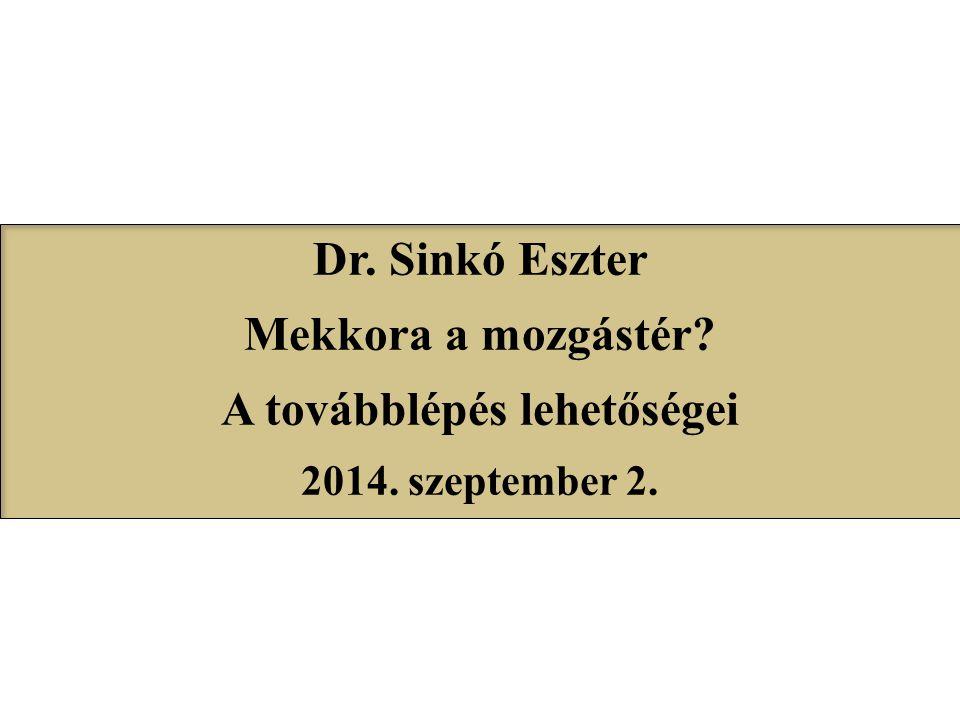 Dr. Sinkó Eszter Mekkora a mozgástér? A továbblépés lehetőségei 2014. szeptember 2.