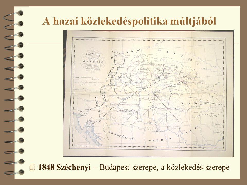 A hazai közlekedéspolitika múltjából 4 1848 Széchenyi – Budapest szerepe, a közlekedés szerepe
