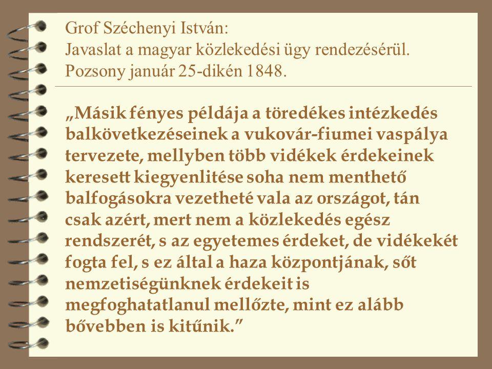 """Grof Széchenyi István: Javaslat a magyar közlekedési ügy rendezésérül. Pozsony január 25-dikén 1848. """"Másik fényes példája a töredékes intézkedés balk"""