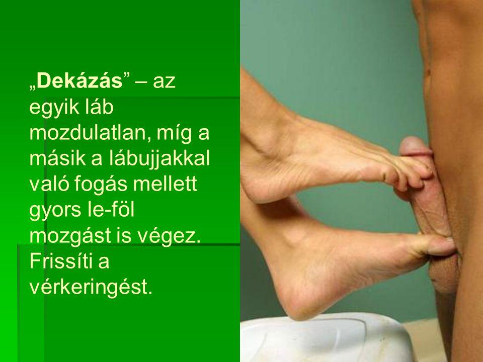 """""""Dekázás – az egyik láb mozdulatlan, míg a másik a lábujjakkal való fogás mellett gyors le-föl mozgást is végez."""