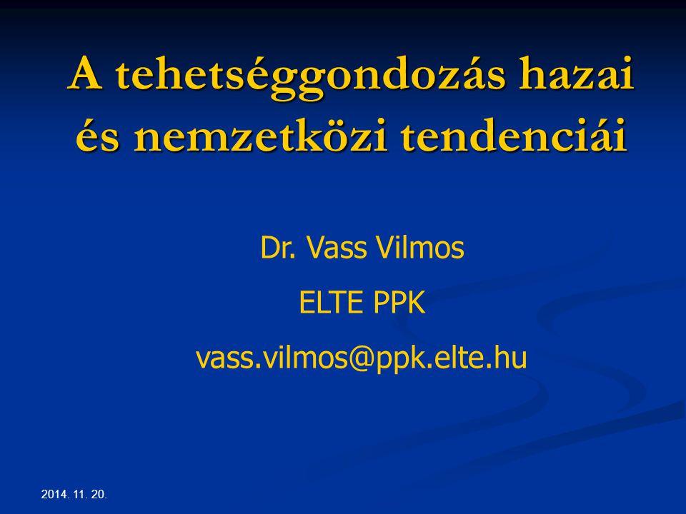 2014. 11. 20. A tehetséggondozás hazai és nemzetközi tendenciái Dr. Vass Vilmos ELTE PPK vass.vilmos@ppk.elte.hu