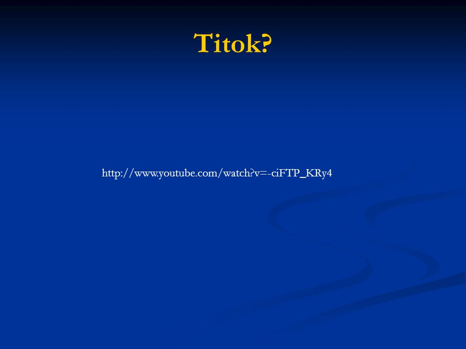 Titok? http://www.youtube.com/watch?v=-ciFTP_KRy4