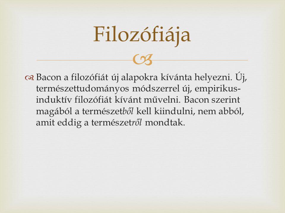   Bacon a filozófiát új alapokra kívánta helyezni.