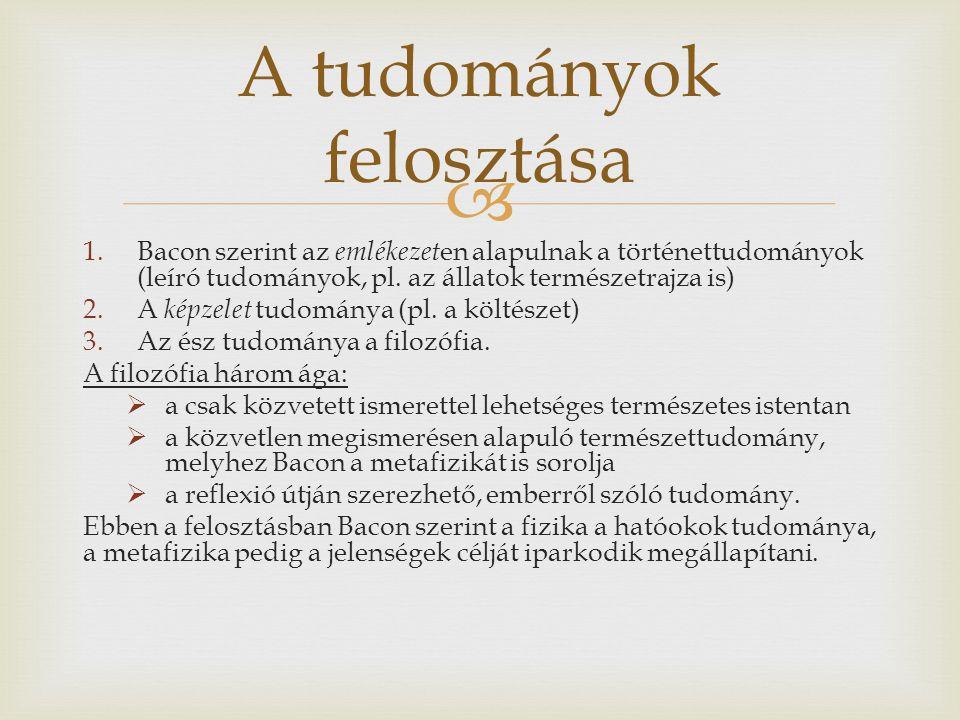  1.Bacon szerint az emlékezet en alapulnak a történettudományok (leíró tudományok, pl.