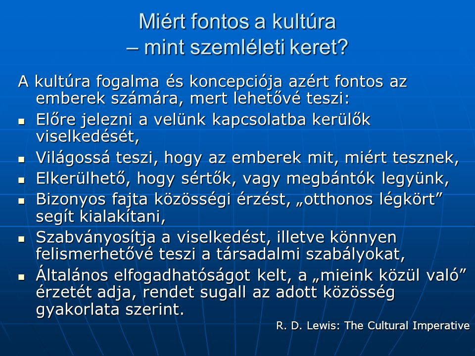 Miért fontos a kultúra – mint szemléleti keret? A kultúra fogalma és koncepciója azért fontos az emberek számára, mert lehetővé teszi: Előre jelezni a