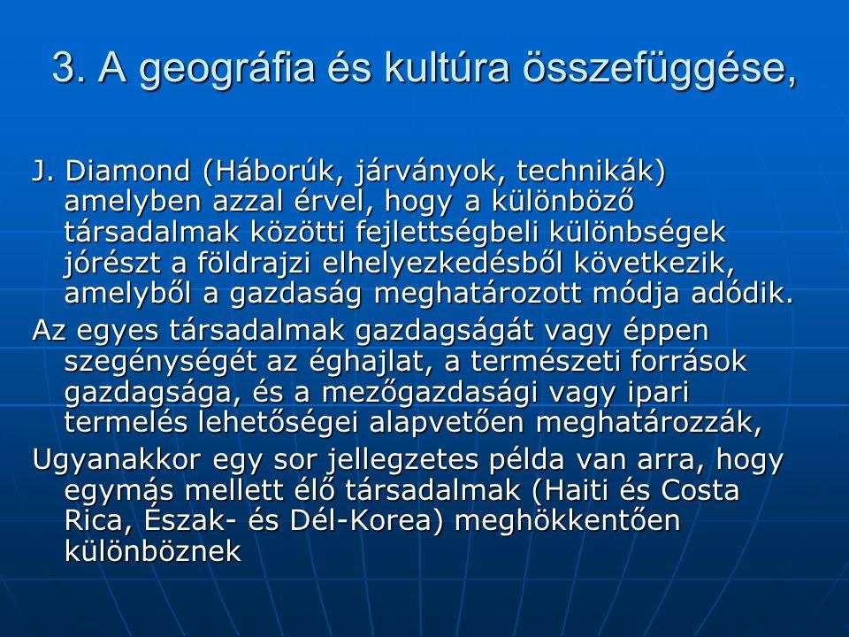 3. A geográfia és kultúra összefüggése, J. Diamond (Háborúk, járványok, technikák) amelyben azzal érvel, hogy a különböző társadalmak közötti fejletts