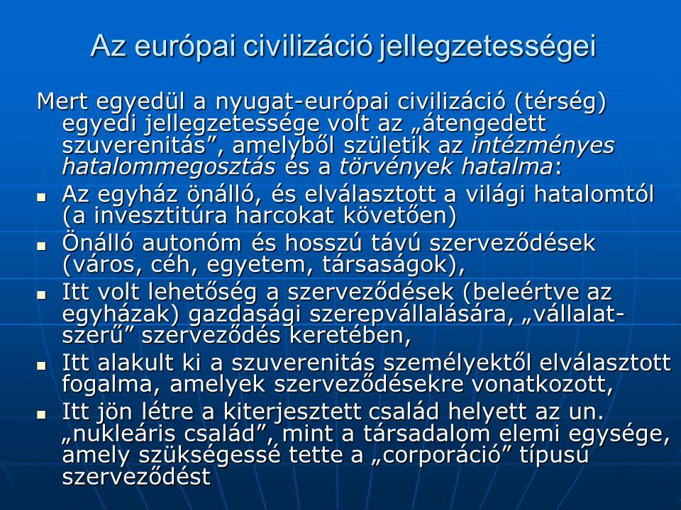 """Az európai civilizáció jellegzetességei Mert egyedül a nyugat-európai civilizáció (térség) egyedi jellegzetessége volt az """"átengedett szuverenitás"""", a"""