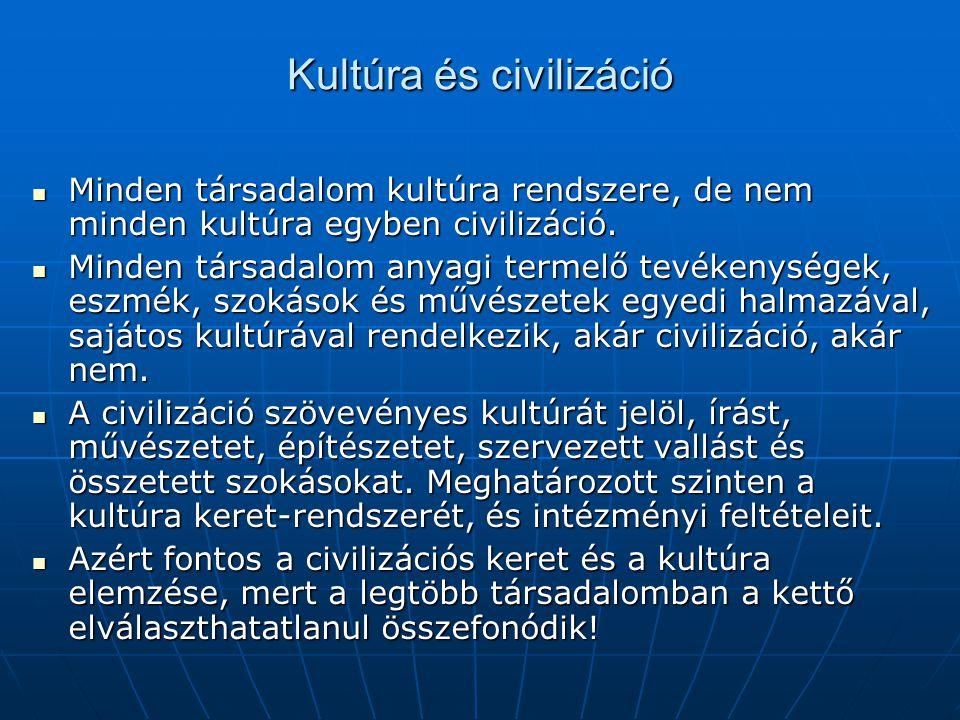 Kultúra és civilizáció Minden társadalom kultúra rendszere, de nem minden kultúra egyben civilizáció. Minden társadalom kultúra rendszere, de nem mind