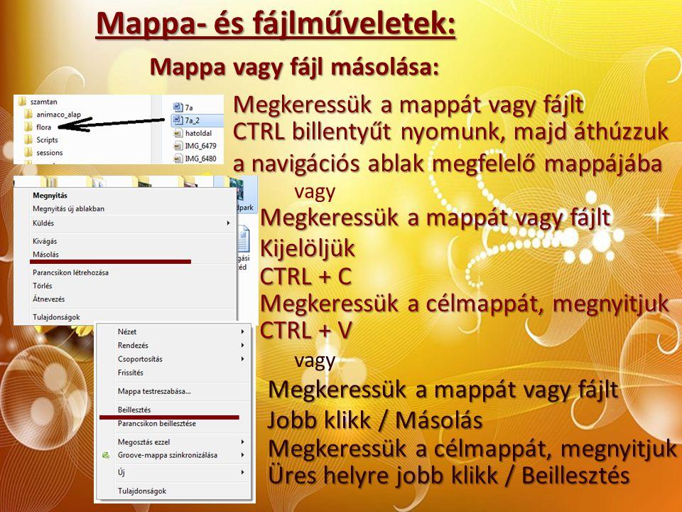 Mappa- és fájlműveletek: Mappa vagy fájl másolása: Megkeressük a mappát vagy fájlt CTRL billentyűt nyomunk, majd áthúzzuk a navigációs ablak megfelelő