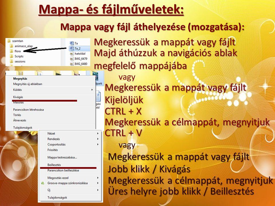 Mappa- és fájlműveletek: Mappa vagy fájl áthelyezése (mozgatása): Megkeressük a mappát vagy fájlt Majd áthúzzuk a navigációs ablak megfelelő mappájába