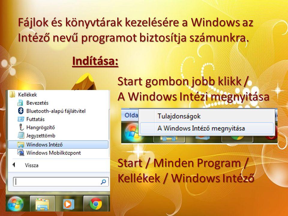 Fájlok és könyvtárak kezelésére a Windows az Intéző nevű programot biztosítja számunkra. Indítása: Start gombon jobb klikk / A Windows Intézi megnyitá