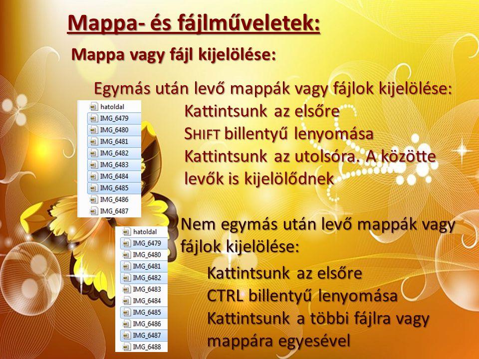Mappa- és fájlműveletek: Mappa vagy fájl kijelölése: Egymás után levő mappák vagy fájlok kijelölése: Kattintsunk az elsőre S HIFT billentyű lenyomása
