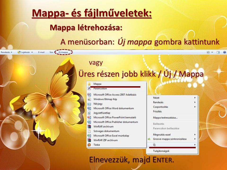 Mappa- és fájlműveletek: Mappa létrehozása: A menüsorban: Új mappa gombra kattintunk vagy Üres részen jobb klikk / Új / Mappa Elnevezzük, majd E NTER.