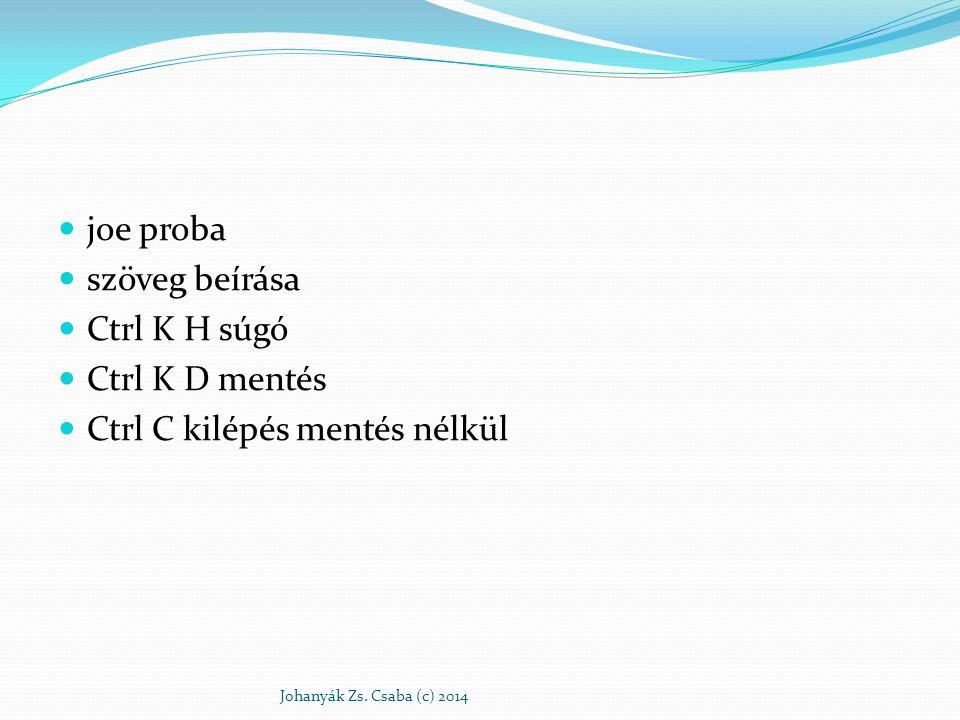 joe proba szöveg beírása Ctrl K H súgó Ctrl K D mentés Ctrl C kilépés mentés nélkül Johanyák Zs. Csaba (c) 2014