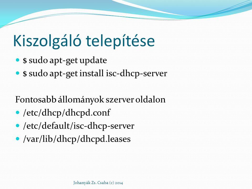 Kiszolgáló telepítése $ sudo apt-get update $ sudo apt-get install isc-dhcp-server Fontosabb állományok szerver oldalon /etc/dhcp/dhcpd.conf /etc/defa