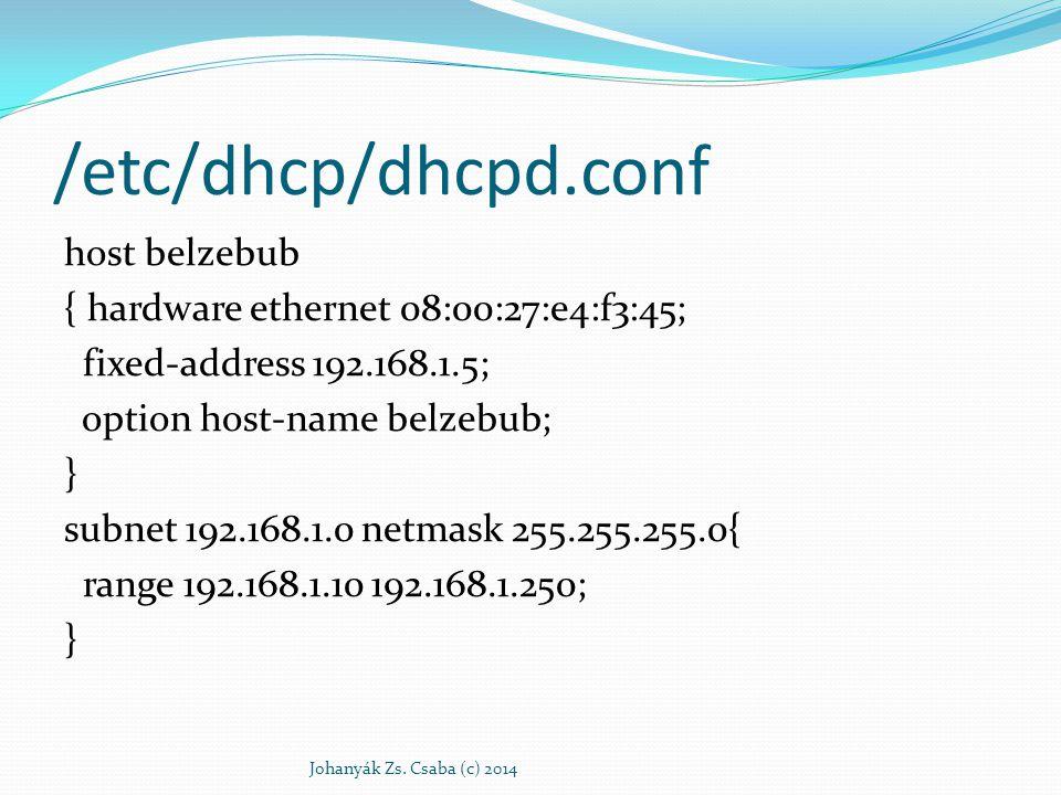 /etc/dhcp/dhcpd.conf host belzebub { hardware ethernet 08:00:27:e4:f3:45; fixed-address 192.168.1.5; option host-name belzebub; } subnet 192.168.1.0 n